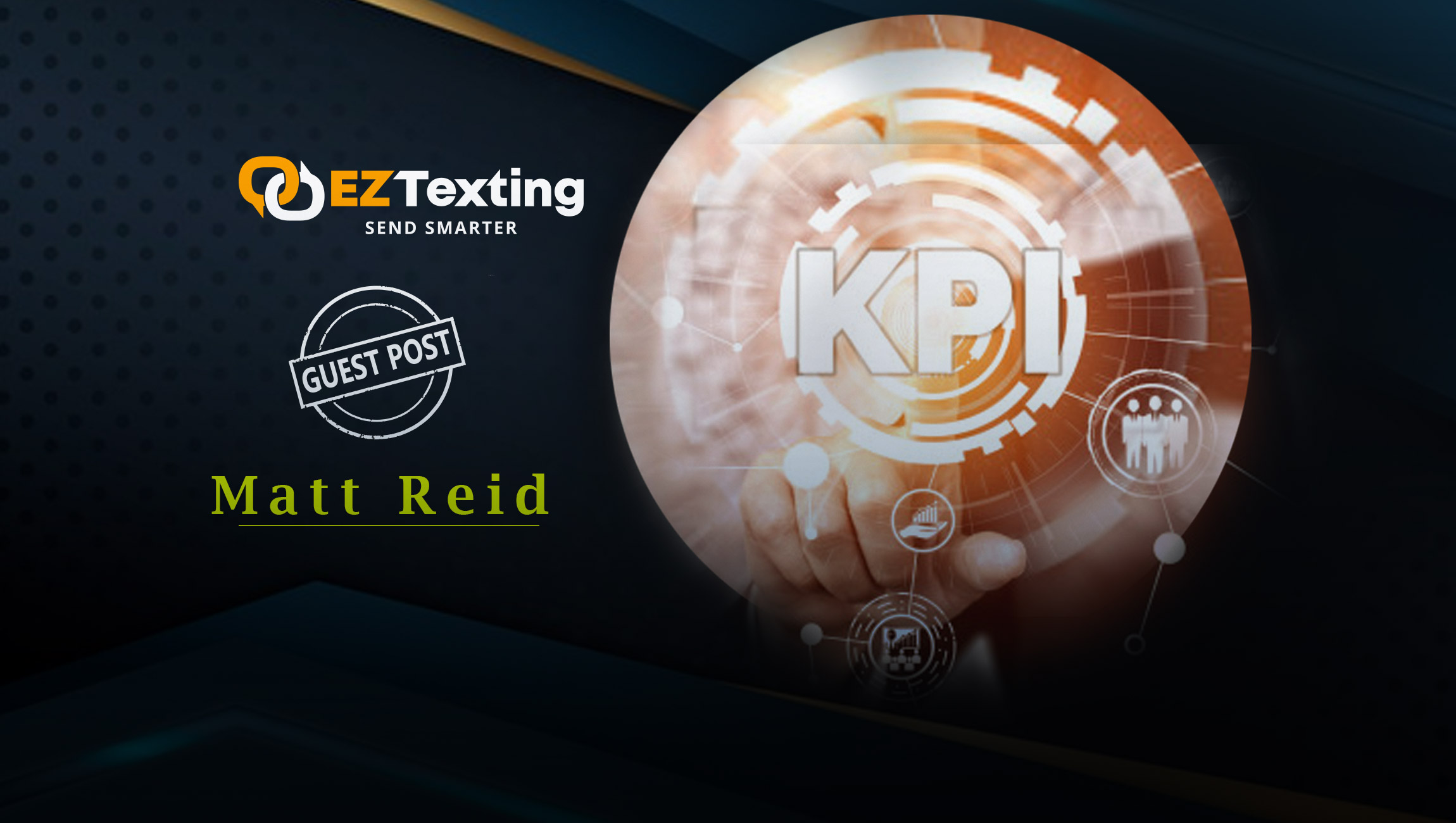 9 Marketing KPIs You Should Be Crushing The Analytics Every Business Should Monitor By Matt Reid, CMO of EZ Texting